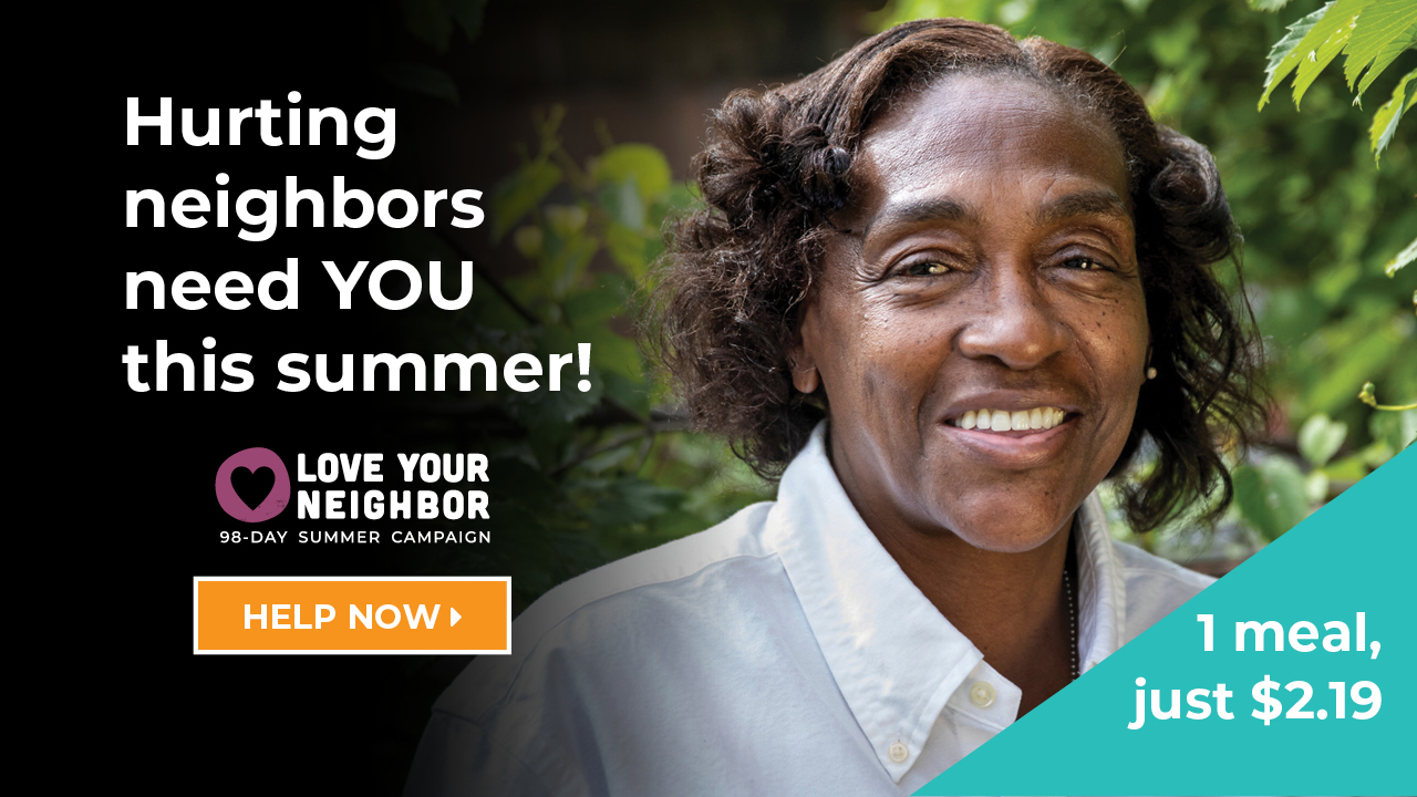 Hurting neighbors need your help this summer.